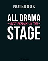 Notebook: all drama must remain on the stage - 50 sheets, 100 pages - 8 x 10 inches