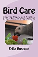 Bird Care: Keeping Happy and Healthy Congo African Grey Parrots
