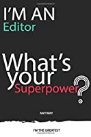 I'm an Editor What's Your Superpower ? Unique customized Gift for Editor  - Journal with beautiful colors, 120 Page, Thoughtful Cool Present for Editor ( Editor notebook): Thank You Gift for Editor