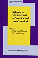 Subjects in Constructions: Canonical and Non-canonical (Constructional Approaches to Language)