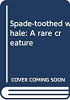 Spade-toothed whale: A rare creature
