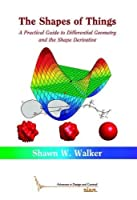 The Shape of Things: A Practical Guide to Differential Geometry and the Shape Derivative (Advances in Design and Control)