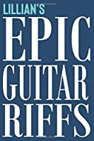 Lillian's Epic Guitar Riffs: 150 Page Personalized Notebook for Lillian with Tab Sheet Paper for Guitarists. Book format:  6 x 9 in (Personalized Guitar Riffs Journal)
