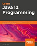 Learn Java 12 Programming: A comprehensive guide for professional programmers to write robust code with Java SE 10, 11, and 12 (English Edition)