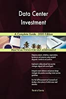 Data Center Investment A Complete Guide - 2020 Edition