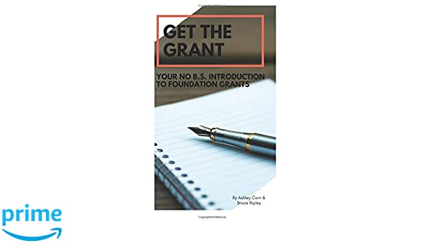 Introduction to Foundation Grants Get the Grant Your No B.S