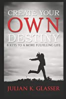 Create Your Own Destiny: 8 Keys To A More Fulfilling Life (Lucky 8 Series)