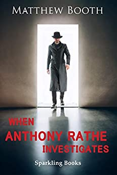 When Anthony Rathe Investigates by [Booth, Matthew]