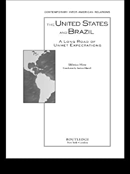 The United States and Brazil: A Long Road of Unmet Expectations (CONTEMPORARY INTER-AMERICAN RELATIONS) by [Hirst, Monica]