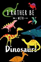 I Rather Be With Dinosaurs: Funny Blank Lined Cute Dinosaurs Jurassic Age Journal Notebook for Teens Kids Students Boys Girls Women Coworkers for Home, School, College, office for Writing Notes (Office & School Essentials)
