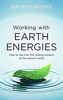 Working With Earth Energies: How to tap into the healing powers of the natural world by [Furlong, David]
