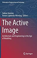 The Active Image: Architecture and Engineering in the Age of Modeling (Philosophy of Engineering and Technology)