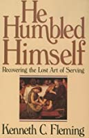 He Humbled Himself: Recovering the Lost Art of Serving