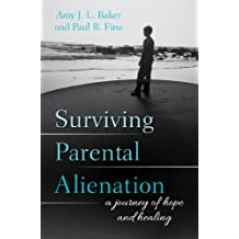 Surviving Parental Alienation: A Journey of Hope and Healing