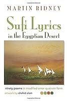 Sufi Lyrics in the Egyptian Desert: ninety poems in modified omar quatrain form