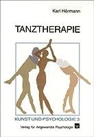 Tanztherapie. Beitraege zur Angewandten Tanzpsychologie