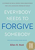 Everybody Needs to Forgive Somebody: 12 Stories of Real People Who Discovered the Life-Changing Power of Grace