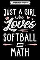 Composition Notebook: Just A Girl Who Loves Softball And Math Gift Women  Journal/Notebook Blank Lined Ruled 6x9 100 Pages