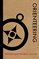 Orienteering Workout and Nutrition Journal: Cool Orienteering Fitness Notebook and Food Diary Planner For Player and Instructor - Strength Diet and Training Routine Log