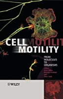 Cell Motility: From Molecules to Organisms (Life Sciences)