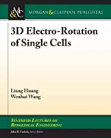 3d Electro-rotation of Single Cells (Synthesis Lectures on Biomedical Engineering)