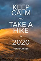 Keep Calm And Take A Hike In 2020 - Year Planner: Motivational Walking Gift Agenda