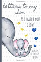 Letters To My Son As I Watch You Grow: Birthday Letter Prompt Journal, A Thoughtful Gift For New Mothers & Parents. Write Memories Now, Read Them Later & Treasure This Lovely Time Capsule Keepsake Forever, Elephant.