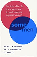 Some Men: Feminist Allies in the Movement to End Violence Against Women (Oxford Studies in Culture and Politics)