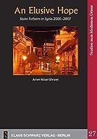 An Elusive Hope: State Reform in Syria 2000—2007 (Studien Zum Modernen Orient)