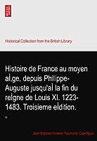 Histoire de France au moyen aÌ'ge, depuis Philippe-Auguste jusqu'aÌ la fin du reÌgne de Louis XI. 1223-1483. Troisieme eÌdition.: IV