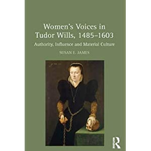 Women's Voices in Tudor Wills, 1485–1603: Authority, Influence and Material Culture