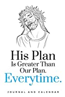 His Plan Is Greater Than Our Plan. Everytime.: Blank Lined Journal With Calendar For Faithful Christians