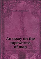 An Essay on the Tapeworms of Man