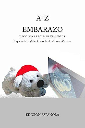 A-Z Embarazo Diccionario Multilingue Espanol–Ingles–Frances–Italiano-Croata (Spanish Edition)