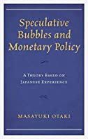 Speculative Bubbles and Monetary Policy: A Theory Based on Japanese Experience