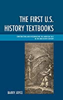 The First U.S. History Textbooks: Constructing and Disseminating the American Tale in the Nineteenth Century