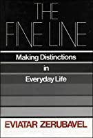 The FINE LINE (MAKING DISTINCTIONS IN EVERYDAY LIFE)