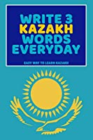 Write 3 Kazakh Words Everyday: Easy Way To Learn Kazakh