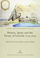 Britain, Spain and the Treaty of Utrecht 1713-2013 (Studies in Hispanic and Lusophone Cultures)