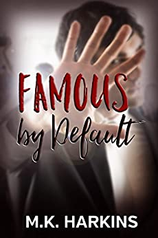 Famous by Default by [Harkins, MK]