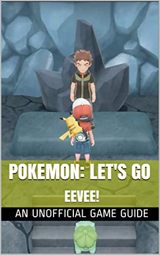 Pokemon: Let's Go Eevee!: An Unofficial Game Guide...