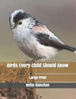 Birds Every Child Should Know: Large Print