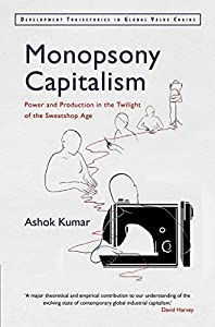 Monopsony Capitalism: Power and Production in the Twilight of the Sweatshop Age (Development Trajectories in Global Value Chains) (English Edition)