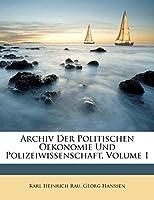 Archiv Der Politischen Oekonomie Und Polizeiwissenschaft, Erster Band