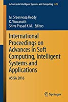 International Proceedings on Advances in Soft Computing, Intelligent Systems and Applications: ASISA 2016 (Advances in Intelligent Systems and Computing)