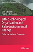 Lithic Technological Organization and Paleoenvironmental Change: Global and Diachronic Perspectives (Studies in Human Ecology and Adaptation)