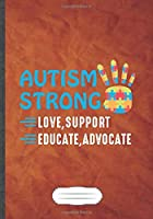 Autism Strong Love Support Educate Advocate: Autism Blank Lined Notebook/ Journal, Writer Practical Record. Dad Mom Anniversay Gift. Thoughts Creative Writing Logbook. Fashionable Vintage Look 110 Pages B5