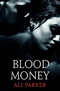 Blood Money: (A Gritty Bad Boy Romance) (Bad Money Series Book 1) by [Parker, Ali]