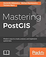 Mastering PostGIS: Modern ways to create, analyze, and implement spatial data