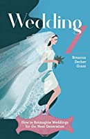 Wedding Z: How to Reimagine Weddings For The Next Generation